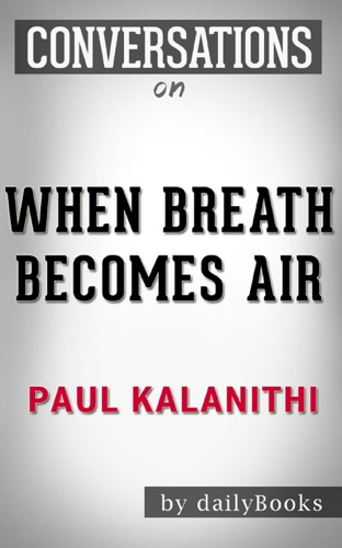 Daily Books - When Breath Becomes Air: A Novel by Paul Kalanithi  Conversation Starters