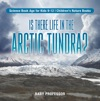 Is There Life In The Arctic Tundra Science Book Age For Kids 9-12  Childrens Nature Books