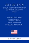 Affirmative Action For Individuals With Disabilities In Federal Employment US Equal Employment Opportunity Commission Regulation EEOC 2018 Edition