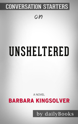 Unsheltered: A Novel by Barbara Kingsolver: Conversation Starters - Daily Books book