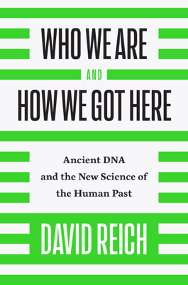 Who We Are and How We Got Here - David Reich book