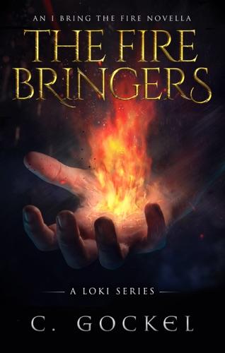C. Gockel - The Fire Bringers: An I Bring the Fire Short Story