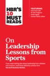 HBRs 10 Must Reads On Leadership Lessons From Sports Featuring Interviews With Sir Alex Ferguson Kareem Abdul-Jabbar Andre Agassi