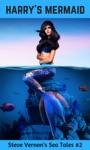 Harrys Mermaid Steve Vernons Sea Tales 2