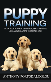 Puppy Training: Train Your Puppy in Obedience, Potty Training and Leash Training in Record Time book