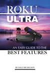 Roku Ultra An Easy Guide To The Best Features