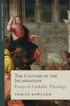 The Culture Of The Incarnation Essays In Catholic Theology