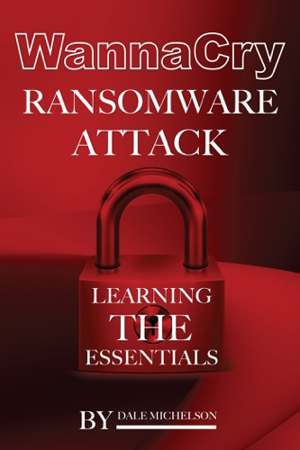 Download Wannacry Ransomware Attack: Learning the Essentials free by
