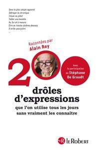 200 drôles d'expressions que l'on utilise tous les jours sans vraiment les connaître da Stéphane De Groodt & Alain Rey