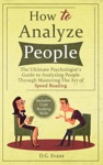 How To Analyze People The Ultimate Psychologists Guide To Analyzing People Through Mastering The Art Of Speed Reading