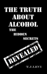 The Truth About Alcohol - The Hidden Secrets Revealed