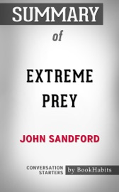 SUMMARY OF EXTREME PREY (A PREY NOVEL) BY JOHN SANDFORD  CONVERSATION STARTERS