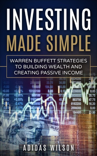 Investing Made Simple - Warren Buffet Strategies To Building Wealth And Creating Passive Income Book