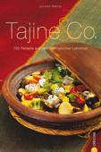Tajine & Co.: Das Kochbuch mit 100 Rezepten aus dem orientalischen Lehmtopf