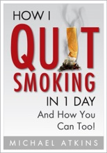 How I Quit Smoking in 1 Day... And How You Can Too!