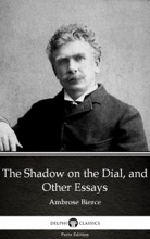 The Shadow on the Dial, and Other Essays (Illustrated)