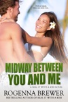Midway Between You And Me