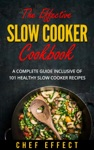 The Effective Slow Cooker Cookbook A Complete Guide Inclusive Of 101 Healthy Slow Cooker Recipes