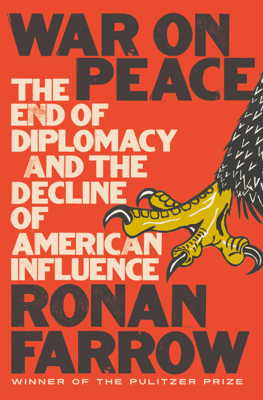 War on Peace: The End of Diplomacy and the Decline of American Influence - Ronan Farrow book