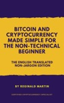 Bitcoin And Cryptocurrency Made Simple For The Non-Technical Beginner The Non-Jargon English Translated Edition
