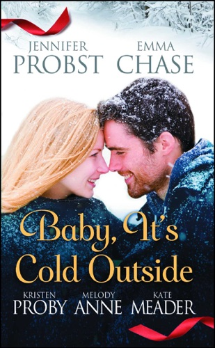 Jennifer Probst, Emma Chase, Kristen Proby, Melody Anne & Kate Meader - Baby, It's Cold Outside