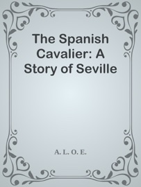 The Spanish Cavalier A Story Of Seville