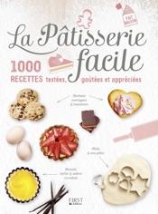 La Pâtisserie facile - 1000 recettes testées, goûtées et appréciées