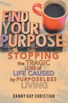 Stopping The Tragic Loss Of Life Caused By Purposeless Living