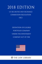 Definition Of Eligible Portfolio Company Under The Investment Company Act Of 1940 (US Securities And Exchange Commission Regulation) (SEC) (2018 Edition)