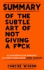 Summary Of The Subtle Art Of Not Giving A F*ck: A Counterintuitive Approach to Living a Good Life By Mark Manson.