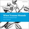 When Trauma Wounds