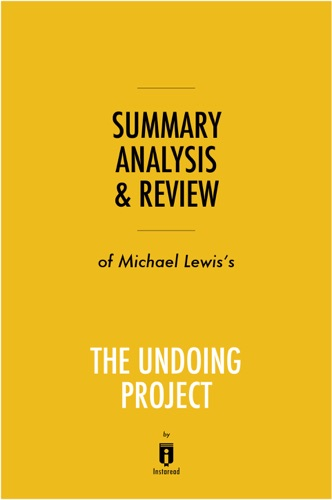 Instaread - Summary, Analysis & Review of Michael Lewis's The Undoing Project by Instaread