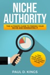 Niche Authority - The Ultimate Guide To Finding Your Niche And Dominating It