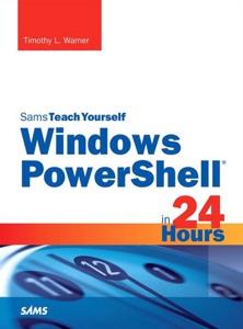 Sams Teach Yourself Windows PowerShell® in 24 Hours da Timothy L. Warner
