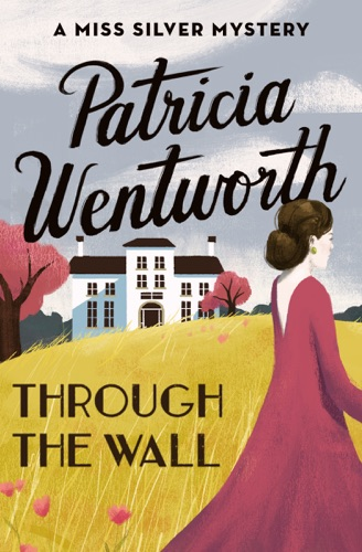 Patricia Wentworth - Through the Wall