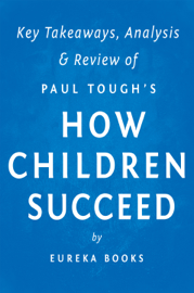 How Children Succeed: by Paul Tough  Key Takeaways, Analysis & Review