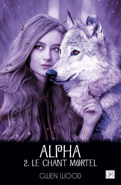 Alpha - Le chant mortel - Tome 2 by Gwen Wood on Apple