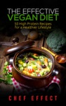 The Effective Vegan Diet 50 High Protein Recipes For A Healthier Lifestyle