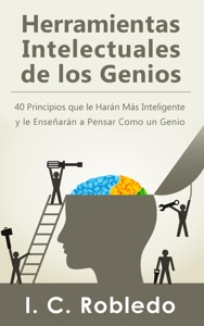 Herramientas Intelectuales de los Genios: 40 Principios que le Harán Más Inteligente y le Enseñarán a Pensar Como un Genio Book Cover