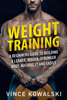 Vince Kowalski - Weight Training: A Beginners Guide to Building a Leaner, Bigger, Stronger Body, Naturally and Easily artwork