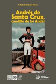ANDRéS DE SANTA CRUZ, CAUDILLO DE LOS ANDES