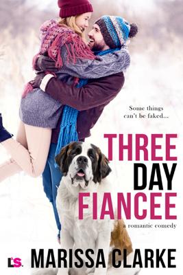 Three Day Fiancee (A Romantic Comedy) - Marissa Clarke book