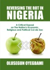Reversing The Rot In Nigeria A Critical Expos On The Nations Economic Religious And Political Cul-de-sac