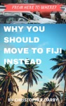 From Here To Where Why You Should Move To Fiji Instead