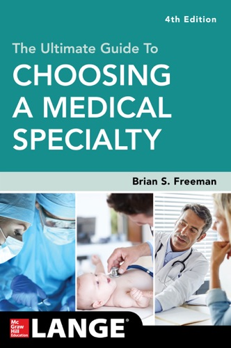 Brian Freeman - The Ultimate Guide to Choosing a Medical Specialty, Fourth Edition