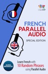 French Parallel Audio - Learn French With 10 Random Phrases Using Parallel Audio Special Edition
