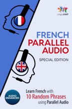 French Parallel Audio - Learn French with 10 Random Phrases using Parallel Audio [Special Edition]