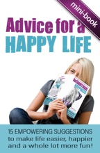 Advice For A Happy Life: 15 Empowering Suggestions To Make Life Easier, Happier And A Whole Lot More Fun!