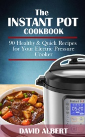 THE INSTANT POT COOKBOOK: 90 HEALTHY AND QUICK RECIPES  FOR YOUR ELECTRIC PRESSURE COOKER