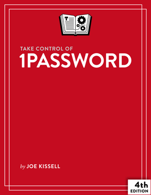 Take Control of 1Password, Fourth Edition - Joe Kissell book